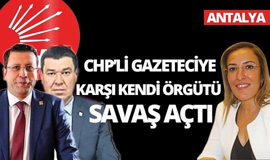 CHP'li gazeteciye karşı kendi örgütü savaş açtı.