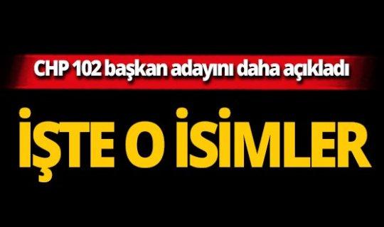 CHP'nin 102 belediye başkan adayı açıklandı! İşte o isimler