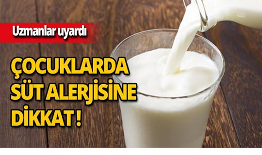 Çocuklarda süt alerjisine dikkat!