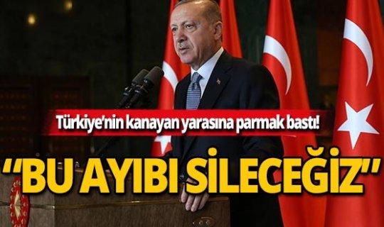 """Cumhurbaşkanı Erdoğan: """"Bu ayıbı ülkemizden tamamen sileceğiz"""""""