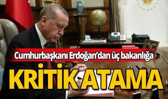 Cumhurbaşkanı Erdoğan'dan üç bakanlığa kritik atama