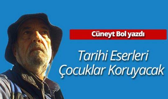 """Cüneyt Bol yazdı: """"Tarihi eserleri çocuklar koruyacak"""""""