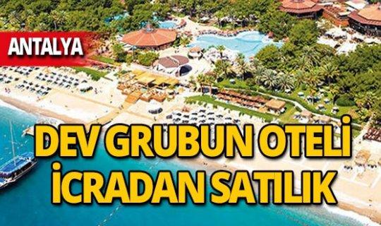Dev grubun Antalya'daki oteli icradan satılık