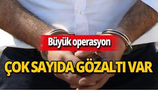 Dev operasyon : Çok sayıda kişi gözaltına alındı!