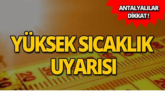 Dikkat! Antalya için yüksek sıcaklık uyarısı