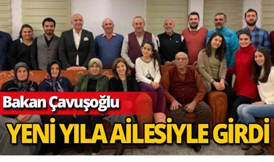 Dışişleri Bakanı Mevlüt Çavuşoğlu yeni yılı ailesiyle kutladı