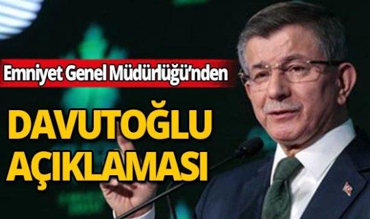 Emniyet Genel Müdürlüğü'nden, Davutoğlu'nun koruma kararı ile ilgili iddialara yanıt!