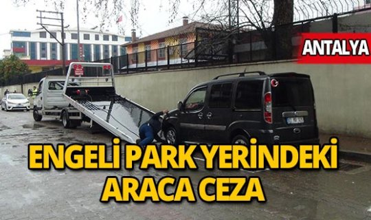 Engelli park yerini işgal eden araca ceza!