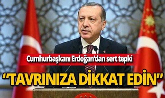 """Erdoğan: """"Türkiye'ye karşı tavrınızı gözden geçirin"""""""