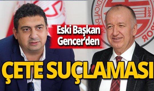 Eski Başkan Gencer'den Antalyaspor yönetimine çete suçlaması