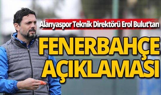 Fenerbahçe'de Alanyaspor Teknik Direktörü Erol Bulut iddiası!