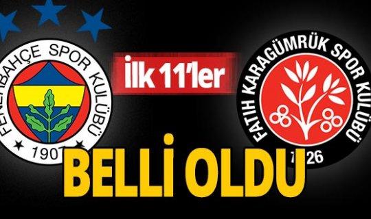 Fenerbahçe-Fatih Karagümrük maçının ilk 11'leri belli oldu