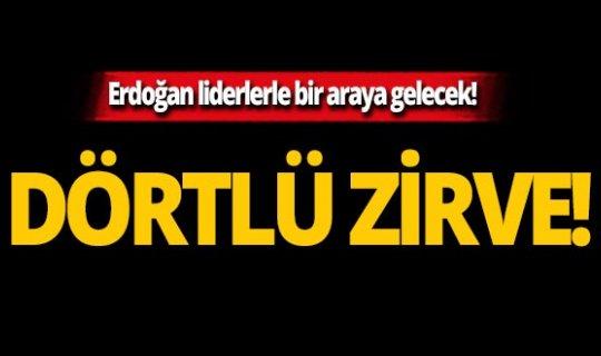 Cumhurbaşkanı Erdoğan ülke liderleri ile Dörtlü Zirve gerçekleştirecek