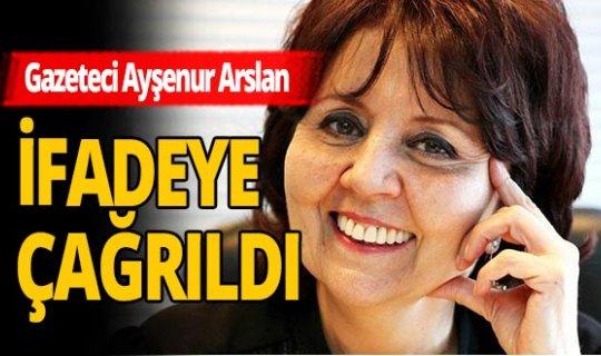 Gazeteci Ayşenur Arslan ifadeye çağrıldı