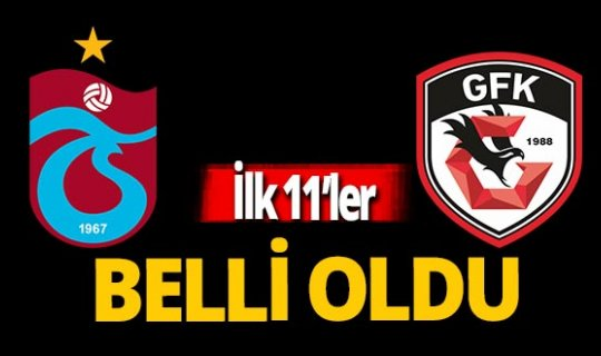 Gaziantepspor-Trabzsonspor maçının ilk 11'i  belli oldu