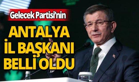 Gelecek Partisi'nin Antalya İl Başkanı belli oldu: İşte o isim