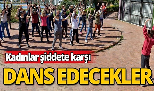Kadınlar 8 Mart'ta 'Şiddete hayır' demek için dans edecek