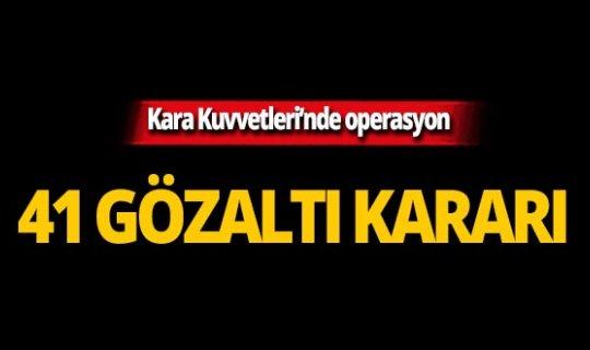 Kara Kuvvetleri'nde FETÖ operasyonu! 41 gözaltı kararı!