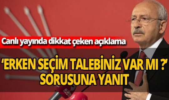 Kılıçdaroğlu'ndan erken seçim açıklaması