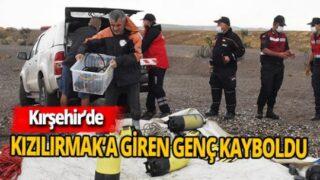 Kırşehir'de Kızılırmak'a giren genç kayboldu