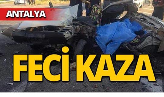 Antalya'da meydana gelen kazada feci şekilde can verdiler
