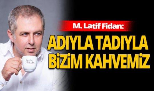 M. Latif Fidan: Adıyla Tadıyla Bizim Kahvemiz, Türk Kahvesi