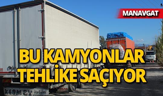Manavgat'ta bu kamyonlar tehlike saçıyor