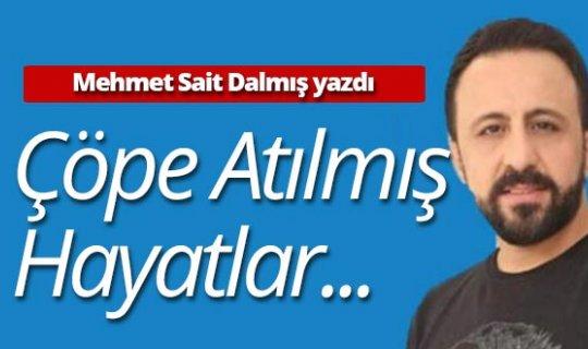 """Mehmet Sait Dalmış yazdı: """"Çöpe atılmış hayatlar..."""""""