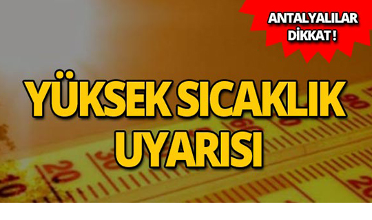 Meteoroloji'den Antalya için sıcaklık uyarısı