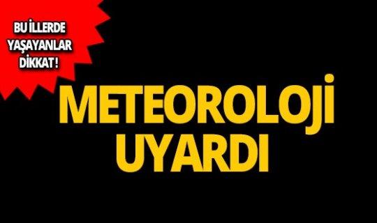 Meteoroloji'den o iller için uyarı!