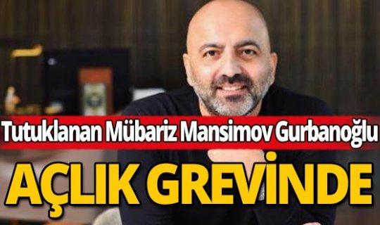 Mübariz Mansimov Gurbanoğlu hapishanede açlık grevine başladı