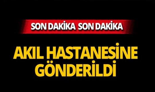 Murat Özdemir serbest bırakıldı, akıl hastanesine gönderildi
