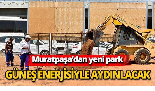 Muratpaşa'da o park güneş enerjisiyle aydınlanacak