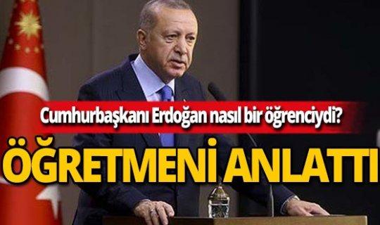 Öğretmeni Cumhurbaşkanı Erdoğan'ı anlattı