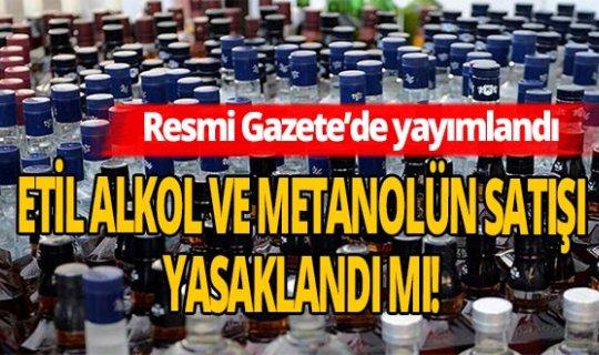 Resmi Gazete'de yayımlandı etil alkol ve metanolün satışı yasaklandı mı!