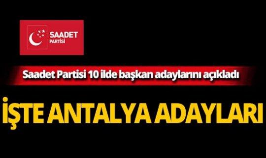 Saadet Partisi 10 ilde başkan adaylarını açıkladı! İşte Antalya adayları!