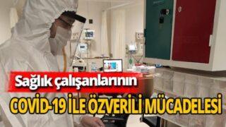Sağlık çalışanlarının Covid-19 ile özverili mücadelesi