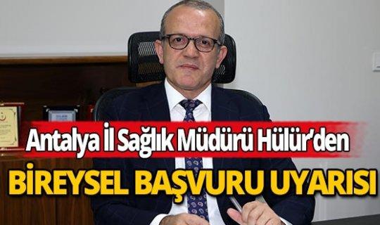 Sağlık Müdürü Hülür'den Antalyalılara  koronavirüs testi için başvuru uyarısı