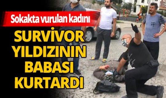 Sokakta vurulan kadını Survivor yıldızının babası kurtardı