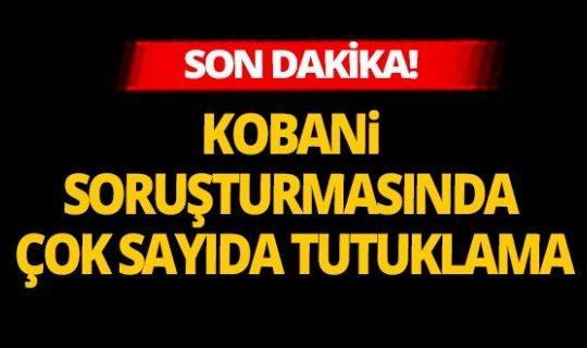 Son dakika: Kobani soruşturmasında çok sayıda tutuklama
