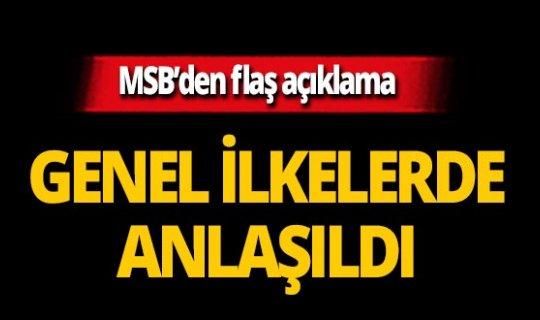 """SON DAKİKA! MSB duyurdu: """"Ortak anlayışa varıldı"""""""