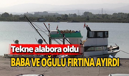 Tekne alabora oldu: Baba öldü, oğlu kurtarıldı
