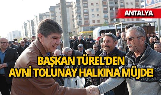 Türel, Avni Tolunay halkına müjde verdi