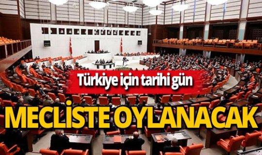 Türkiye'nin tarihi adımı mecliste oylanacak