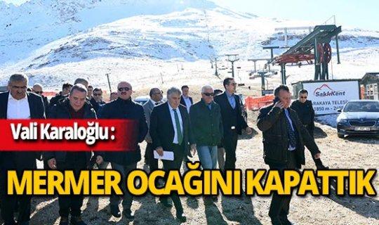 """Vali Karaloğlu: """"Mermer ocağını kapattık"""""""