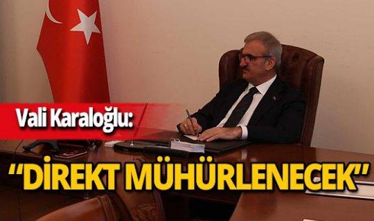 """Vali Karaloğlu: """"O işletmeler mühürlenecek"""""""