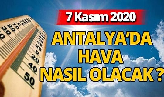 7 Kasım 2020 Antalya'da hava bugün nasıl olacak ?