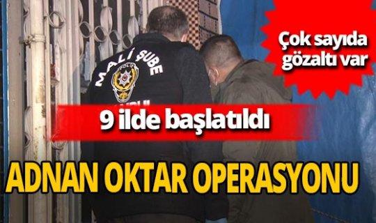 9 ilde Adnan Oktar suç örgütüne operasyon
