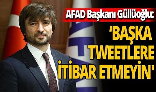 AFAD Başkanı Güllüoğlu'ndan depremzedelere çağrı: 'Başka tweetlere itibar etmeyin'