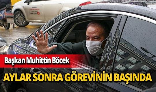 Antalya Büyükşehir Belediye Başkanı Muhittin Böcek 4 ay sonra görevinin başında!